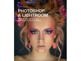 Photoshop a Lightroom – kreativní obrazové styly pro profesionální vzhled fotografií